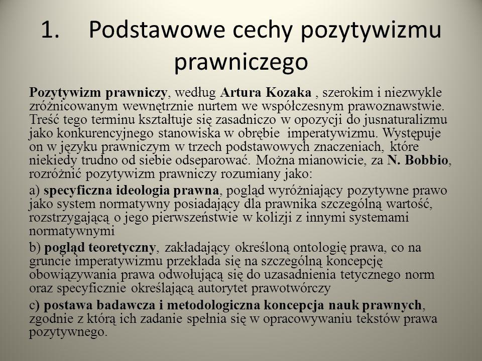 1.Podstawowe cechy pozytywizmu prawniczego Pozytywizm prawniczy, według Artura Kozaka, szerokim i niezwykle zróżnicowanym wewnętrznie nurtem we współc