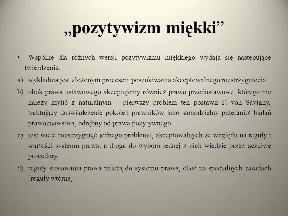 """""""pozytywizm miękki"""" Wspólne dla różnych wersji pozytywizmu miękkiego wydają się następujące twierdzenia: a)wykładnia jest złożonym procesem poszukiwan"""