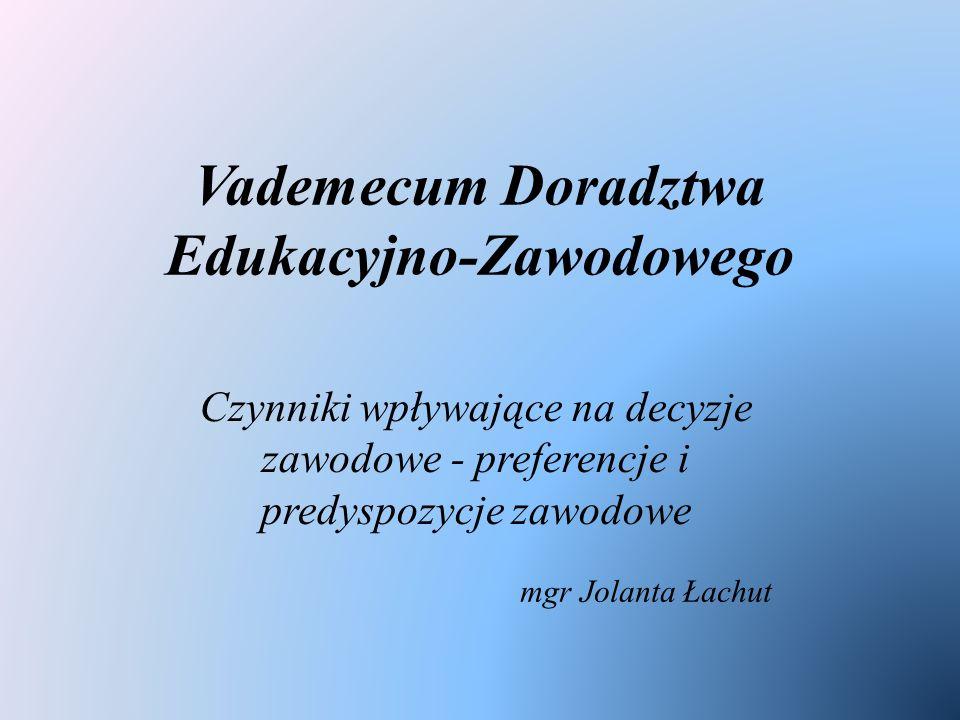 Vademecum Doradztwa Edukacyjno-Zawodowego Czynniki wpływające na decyzje zawodowe - preferencje i predyspozycje zawodowe mgr Jolanta Łachut