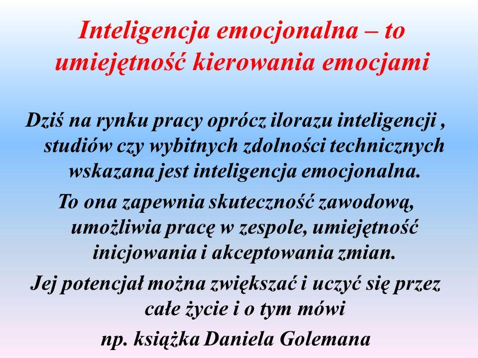 Inteligencja emocjonalna – to umiejętność kierowania emocjami Dziś na rynku pracy oprócz ilorazu inteligencji, studiów czy wybitnych zdolności technic