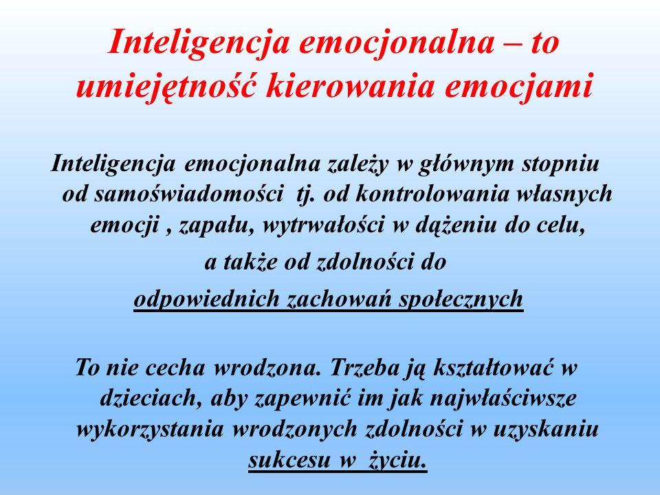 Inteligencja emocjonalna – to umiejętność kierowania emocjami Inteligencja emocjonalna zależy w głównym stopniu od samoświadomości tj. od kontrolowani