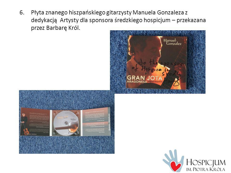 6.Płyta znanego hiszpańskiego gitarzysty Manuela Gonzaleza z dedykacją Artysty dla sponsora średzkiego hospicjum – przekazana przez Barbarę Król.