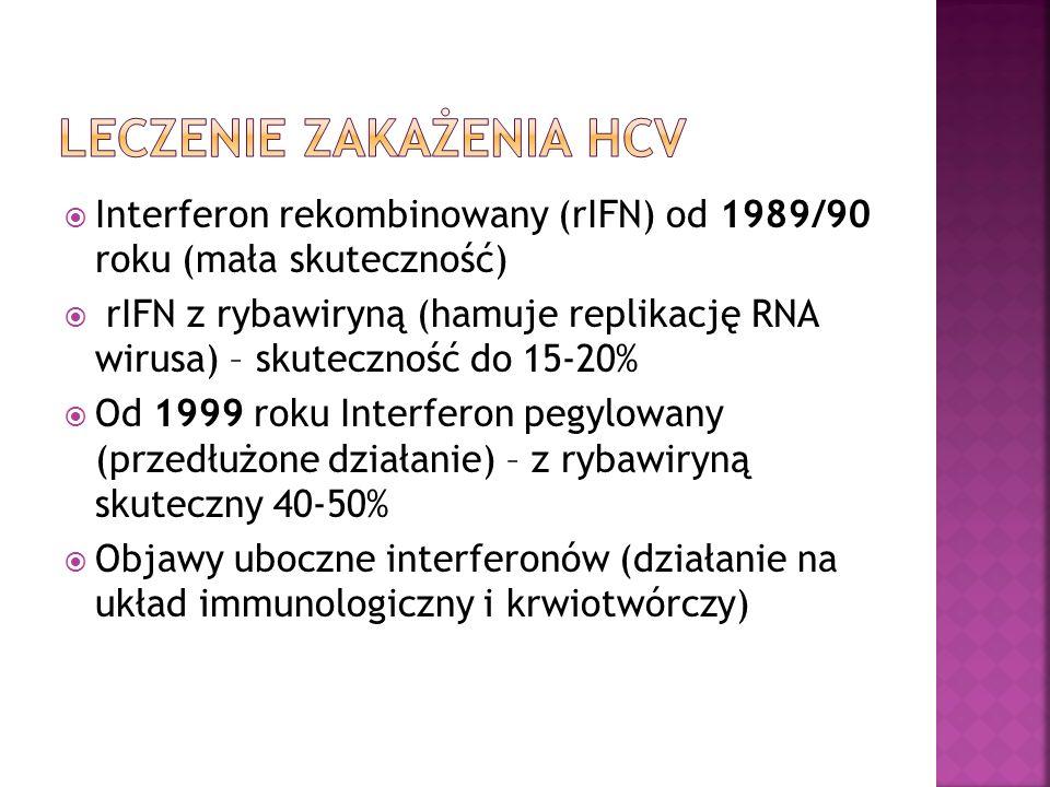  Interferon rekombinowany (rIFN) od 1989/90 roku (mała skuteczność)  rIFN z rybawiryną (hamuje replikację RNA wirusa) – skuteczność do 15-20%  Od 1