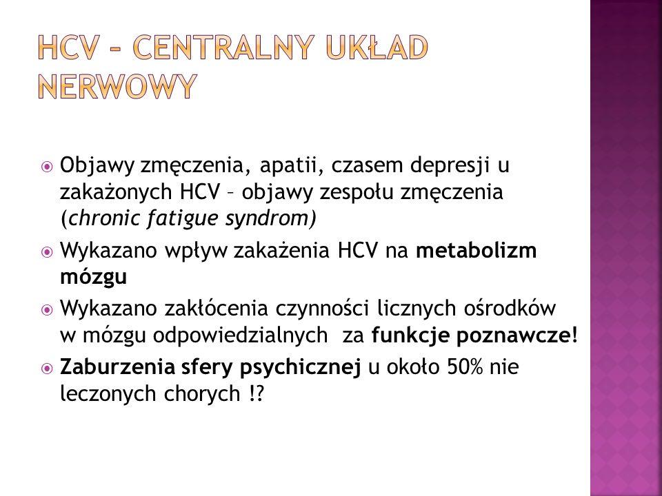  Objawy zmęczenia, apatii, czasem depresji u zakażonych HCV – objawy zespołu zmęczenia (chronic fatigue syndrom)  Wykazano wpływ zakażenia HCV na me