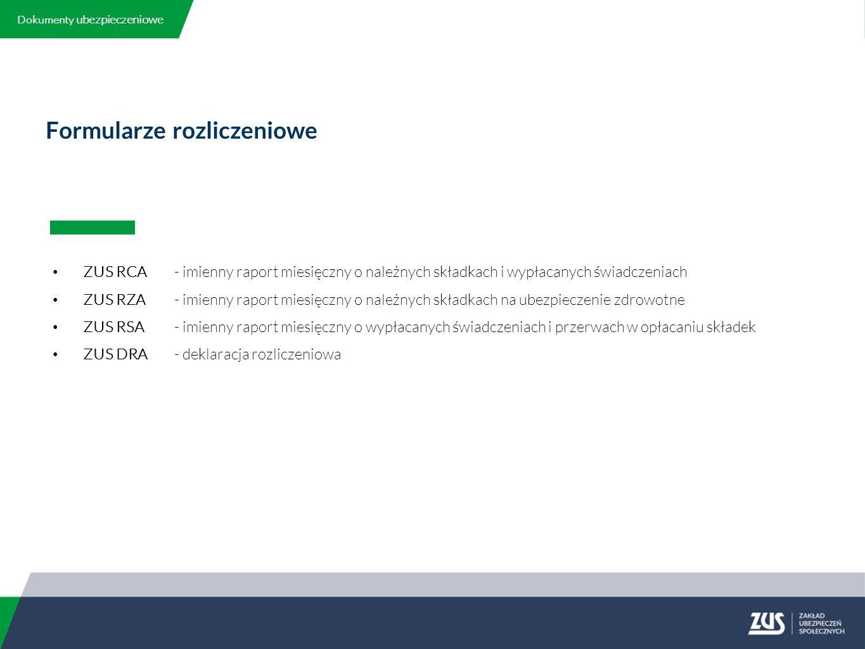 Formularze rozliczeniowe ZUS RCA - imienny raport miesięczny o należnych składkach i wypłacanych świadczeniach ZUS RZA - imienny raport miesięczny o należnych składkach na ubezpieczenie zdrowotne ZUS RSA - imienny raport miesięczny o wypłacanych świadczeniach i przerwach w opłacaniu składek ZUS DRA - deklaracja rozliczeniowa Dokumenty ubezpieczeniowe