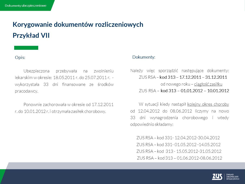 Korygowanie dokumentów rozliczeniowych Przykład VII Opis: Ubezpieczona przebywała na zwolnieniu lekarskim w okresie: 18.05.2011 r.