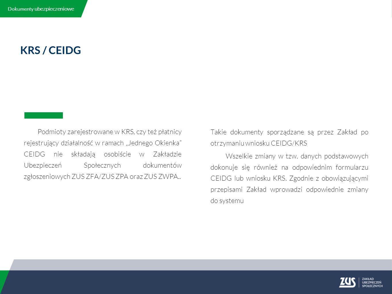 """KRS / CEIDG Podmioty zarejestrowane w KRS, czy też płatnicy rejestrujący działalność w ramach """"Jednego Okienka CEIDG nie składają osobiście w Zakładzie Ubezpieczeń Społecznych dokumentów zgłoszeniowych ZUS ZFA/ZUS ZPA oraz ZUS ZWPA.."""