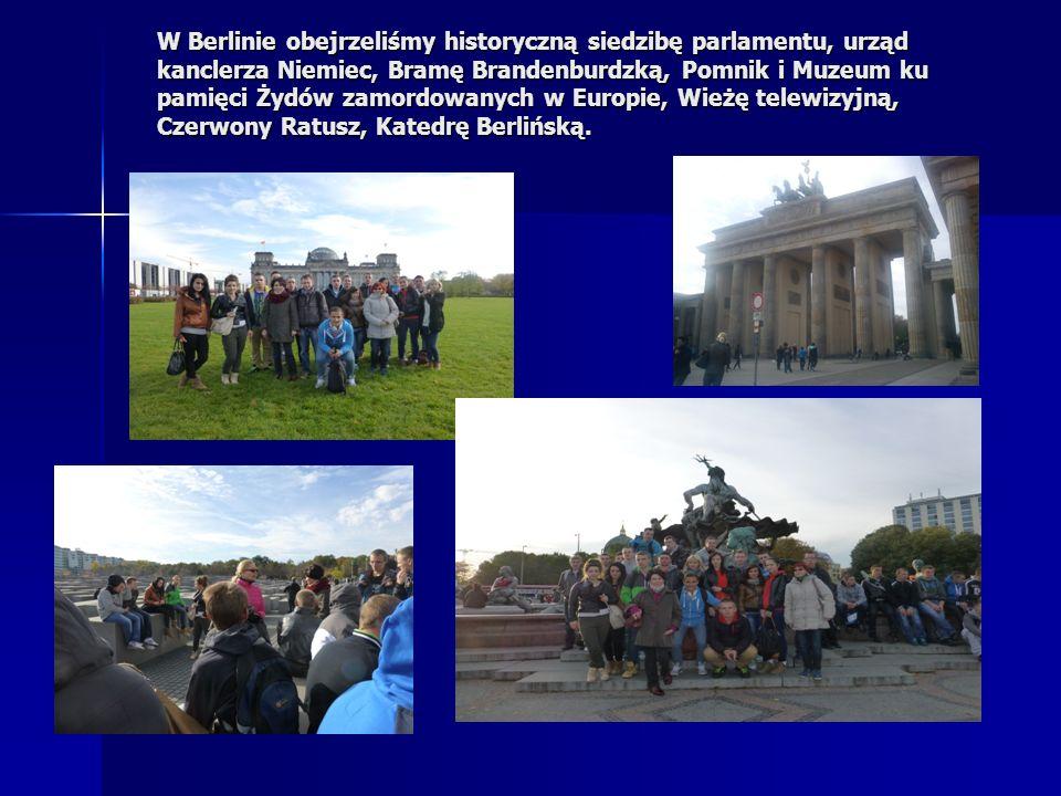 W Berlinie obejrzeliśmy historyczną siedzibę parlamentu, urząd kanclerza Niemiec, Bramę Brandenburdzką, Pomnik i Muzeum ku pamięci Żydów zamordowanych w Europie, Wieżę telewizyjną, Czerwony Ratusz, Katedrę Berlińską.