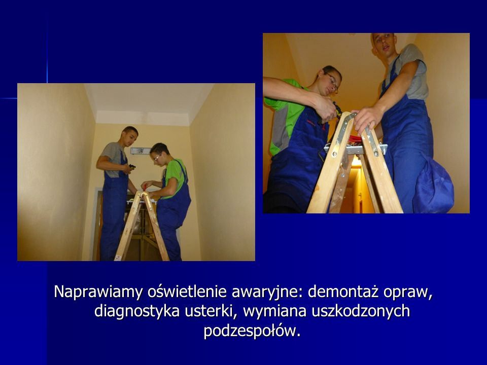 Naprawiamy oświetlenie awaryjne: demontaż opraw, diagnostyka usterki, wymiana uszkodzonych podzespołów.