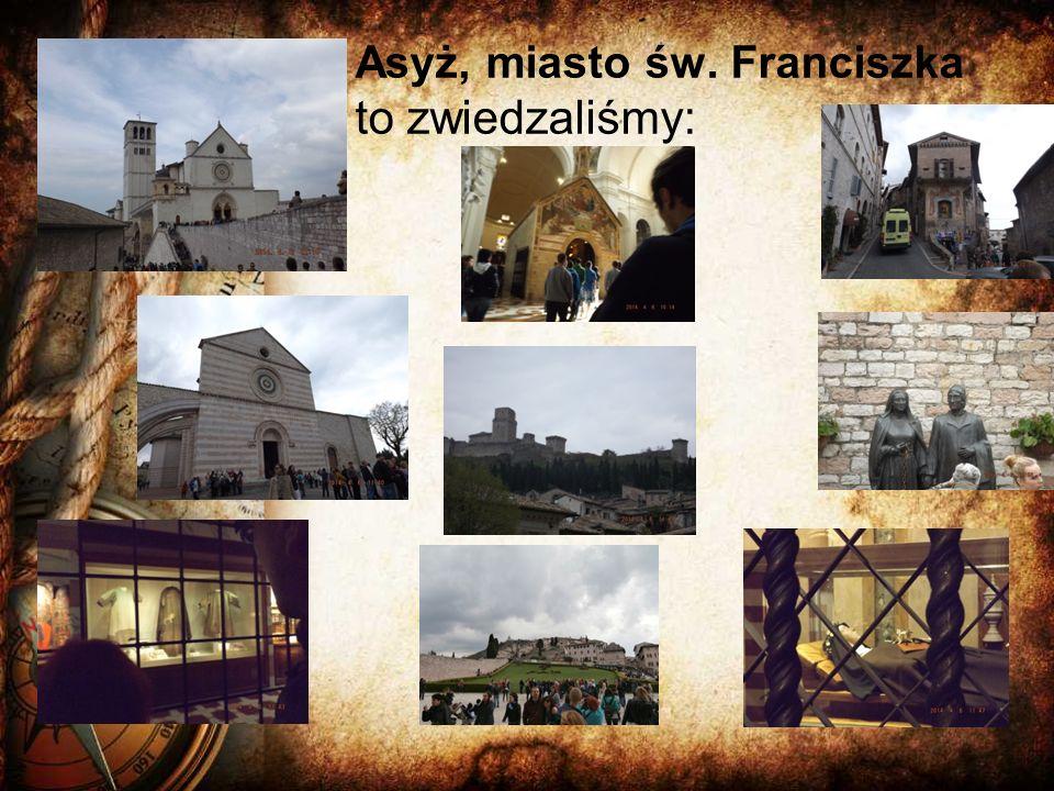 Asyż, miasto św. Franciszka to zwiedzaliśmy: