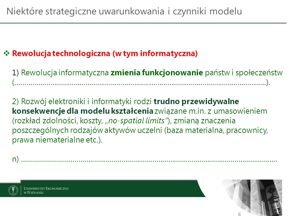 Niektóre strategiczne uwarunkowania i czynniki modelu 6  Rewolucja technologiczna (w tym informatyczna) 1) Rewolucja informatyczna zmienia funkcjonowanie państw i społeczeństw (………………………………………………………………………………………………………………...).