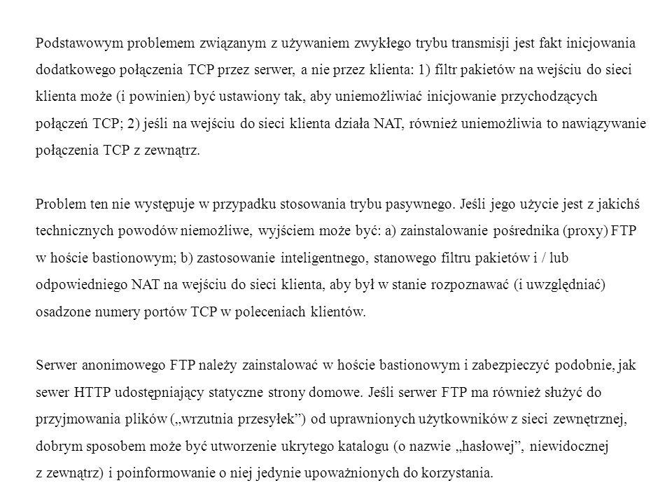 Podstawowym problemem związanym z używaniem zwykłego trybu transmisji jest fakt inicjowania dodatkowego połączenia TCP przez serwer, a nie przez klienta: 1) filtr pakietów na wejściu do sieci klienta może (i powinien) być ustawiony tak, aby uniemożliwiać inicjowanie przychodzących połączeń TCP; 2) jeśli na wejściu do sieci klienta działa NAT, również uniemożliwia to nawiązywanie połączenia TCP z zewnątrz.
