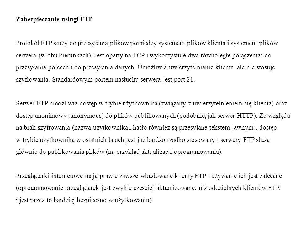 Zabezpieczanie usługi FTP Protokół FTP służy do przesyłania plików pomiędzy systemem plików klienta i systemem plików serwera (w obu kierunkach).