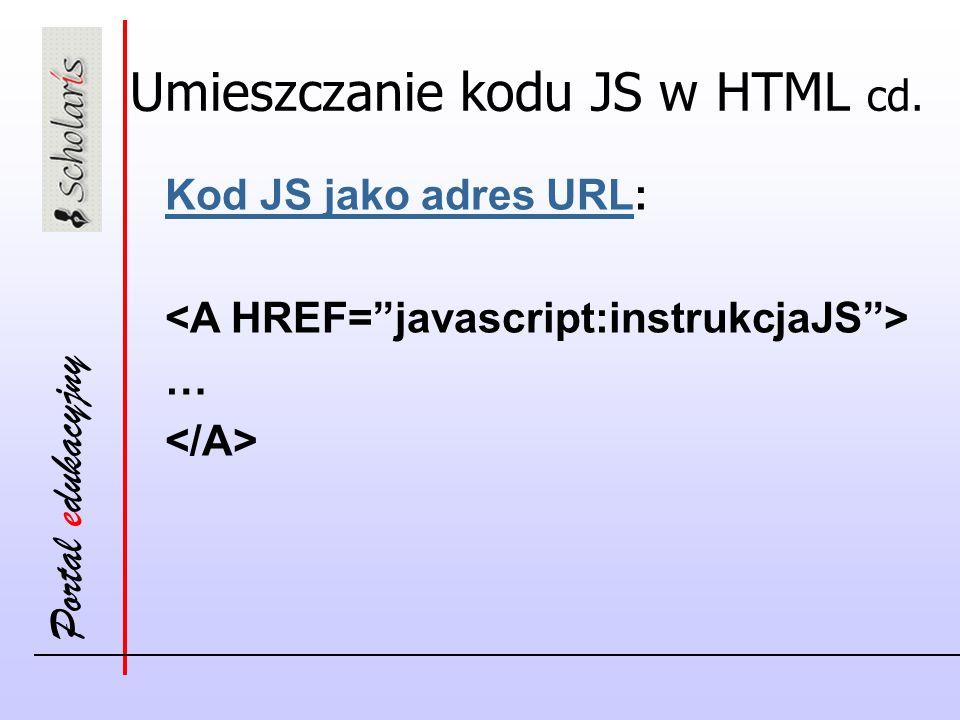 Portal edukacyjny Umieszczanie kodu JS w HTML cd. Kod JS jako adres URLKod JS jako adres URL: …