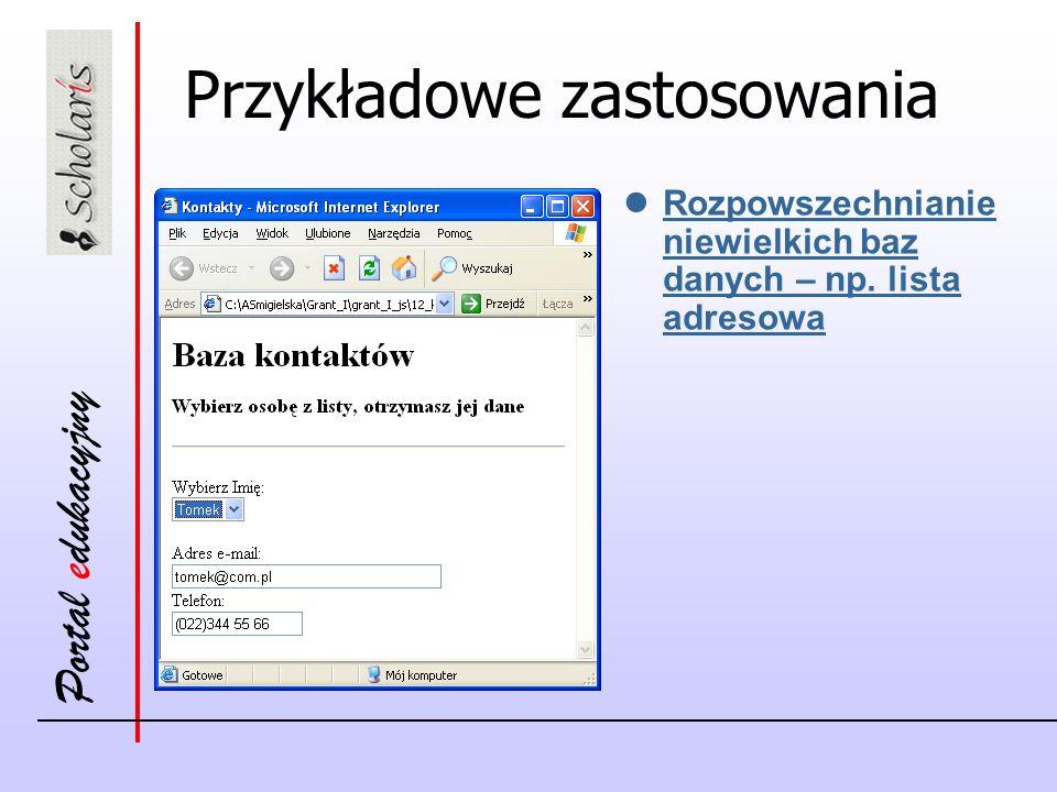 Portal edukacyjny Przykładowe zastosowania Rozpowszechnianie niewielkich baz danych – np.