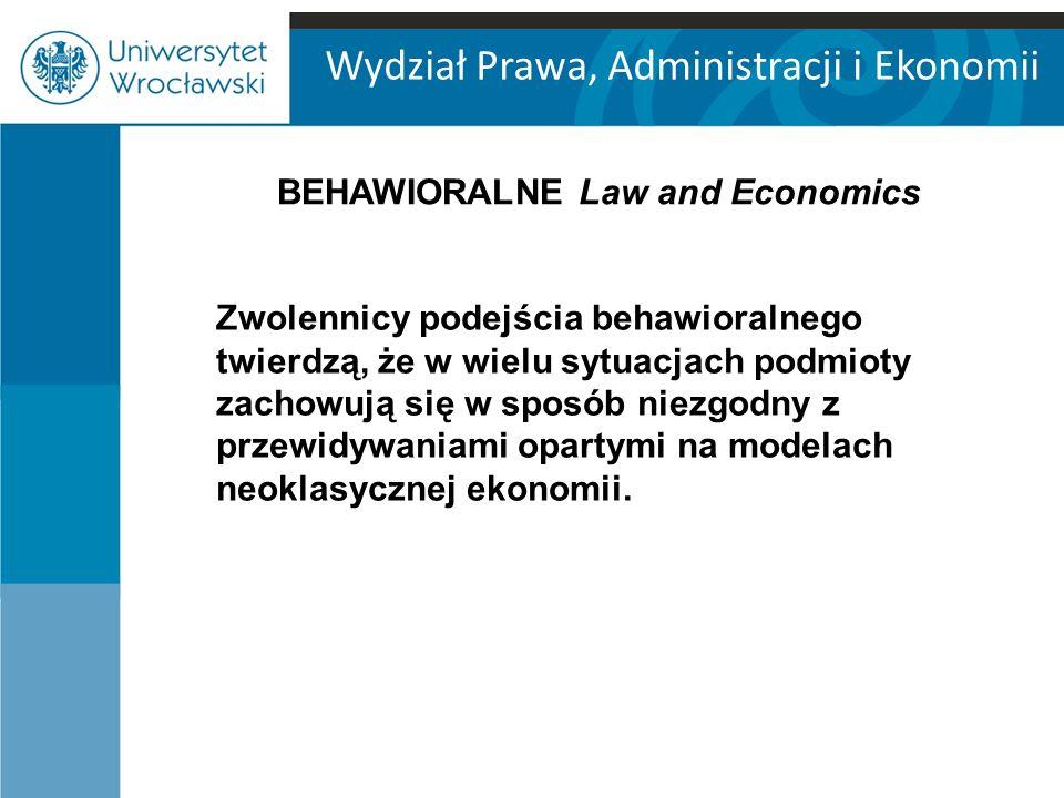 Wydział Prawa, Administracji i Ekonomii Zwolennicy podejścia behawioralnego twierdzą, że w wielu sytuacjach podmioty zachowują się w sposób niezgodny z przewidywaniami opartymi na modelach neoklasycznej ekonomii.
