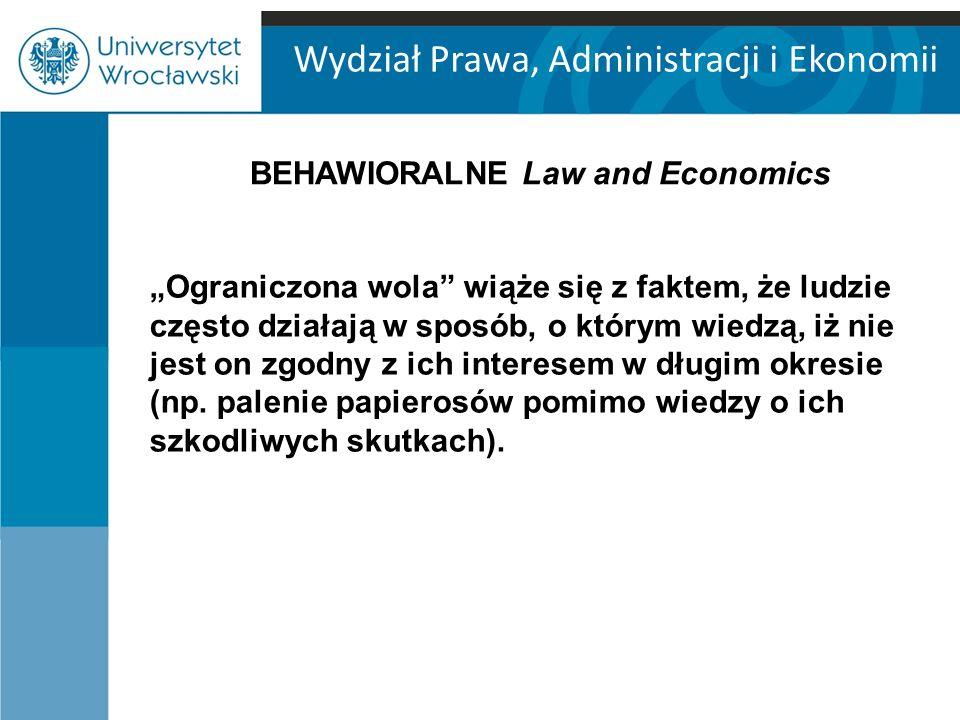 """Wydział Prawa, Administracji i Ekonomii """"Ograniczona wola wiąże się z faktem, że ludzie często działają w sposób, o którym wiedzą, iż nie jest on zgodny z ich interesem w długim okresie (np."""