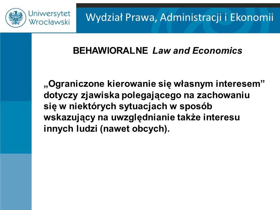 """Wydział Prawa, Administracji i Ekonomii """"Ograniczone kierowanie się własnym interesem dotyczy zjawiska polegającego na zachowaniu się w niektórych sytuacjach w sposób wskazujący na uwzględnianie także interesu innych ludzi (nawet obcych)."""