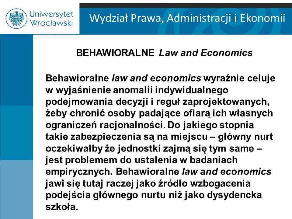 Wydział Prawa, Administracji i Ekonomii Behawioralne law and economics wyraźnie celuje w wyjaśnienie anomalii indywidualnego podejmowania decyzji i reguł zaprojektowanych, żeby chronić osoby padające ofiarą ich własnych ograniczeń racjonalności.