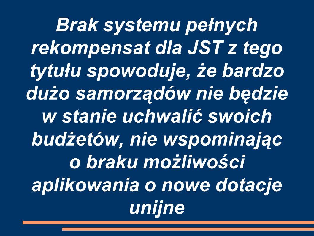 Brak systemu pełnych rekompensat dla JST z tego tytułu spowoduje, że bardzo dużo samorządów nie będzie w stanie uchwalić swoich budżetów, nie wspominając o braku możliwości aplikowania o nowe dotacje unijne