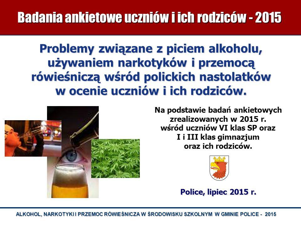 ALKOHOL, NARKOTYKI I PRZEMOC RÓWIEŚNICZA W ŚRODOWISKU SZKOLNYM W GMINIE POLICE - 2015 Problemy związane z piciem alkoholu, używaniem narkotyków i prze