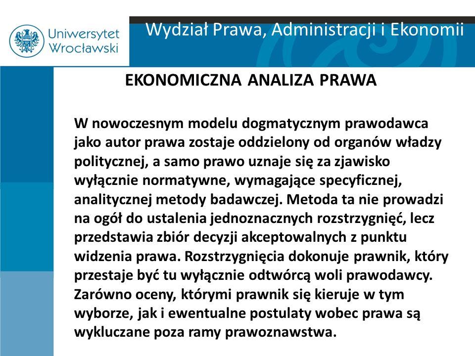 Wydział Prawa, Administracji i Ekonomii EKONOMICZNA ANALIZA PRAWA W nowoczesnym modelu dogmatycznym prawodawca jako autor prawa zostaje oddzielony od
