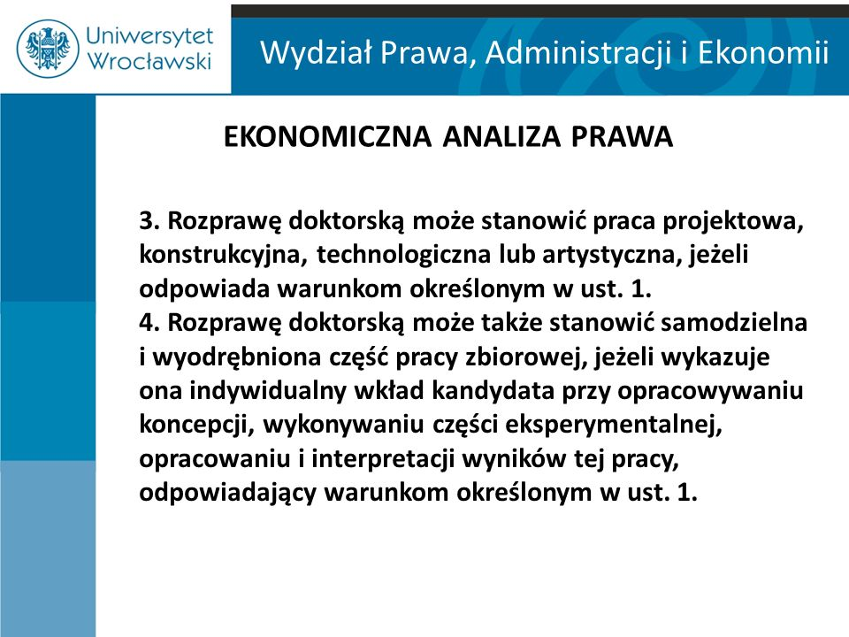 Wydział Prawa, Administracji i Ekonomii EKONOMICZNA ANALIZA PRAWA 3. Rozprawę doktorską może stanowić praca projektowa, konstrukcyjna, technologiczna
