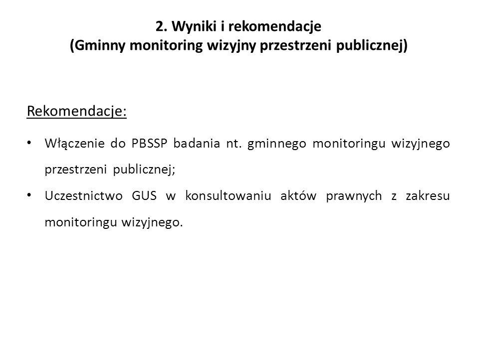 2. Wyniki i rekomendacje (Gminny monitoring wizyjny przestrzeni publicznej) Rekomendacje: Włączenie do PBSSP badania nt. gminnego monitoringu wizyjneg