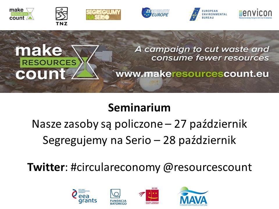 Seminarium Nasze zasoby są policzone – 27 październik Segregujemy na Serio – 28 październik Twitter: #circulareconomy @resourcescount