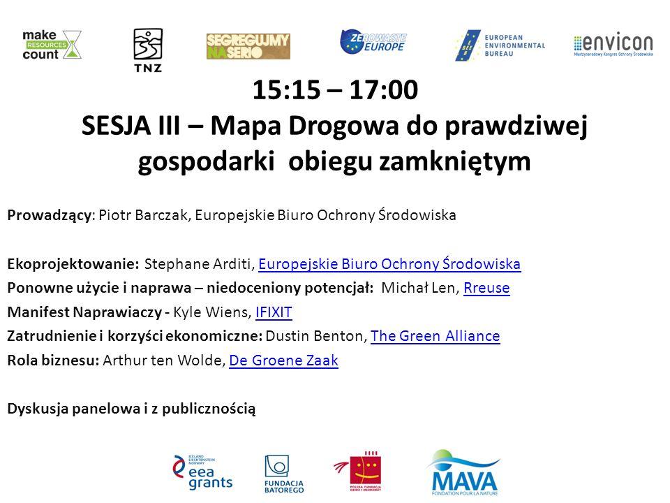 15:15 – 17:00 SESJA III – Mapa Drogowa do prawdziwej gospodarki obiegu zamkniętym Prowadzący: Piotr Barczak, Europejskie Biuro Ochrony Środowiska Ekop