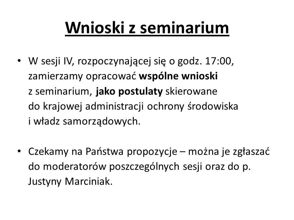 Wnioski z seminarium W sesji IV, rozpoczynającej się o godz. 17:00, zamierzamy opracować wspólne wnioski z seminarium, jako postulaty skierowane do kr