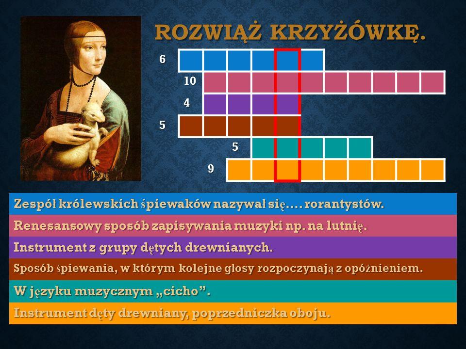 ROZWIĄŻ KRZYŻÓWKĘ. 6 10 4 5 5 9 Zespó ł królewskich ś piewaków nazywa ł si ę ….