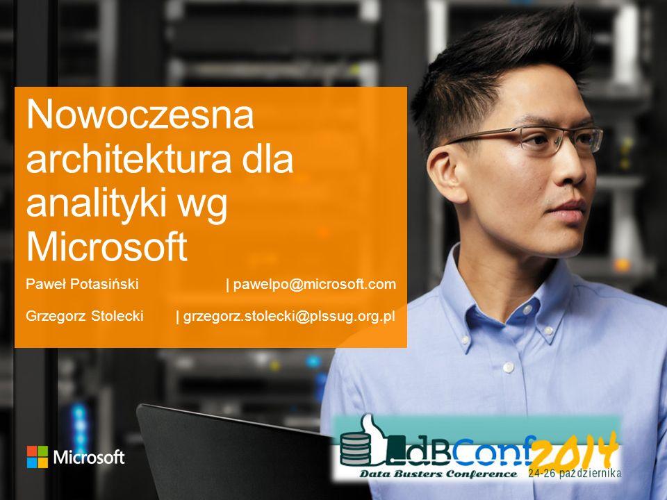 Nowoczesna architektura dla analityki wg Microsoft Paweł Potasiński| pawelpo@microsoft.com Grzegorz Stolecki| grzegorz.stolecki@plssug.org.pl