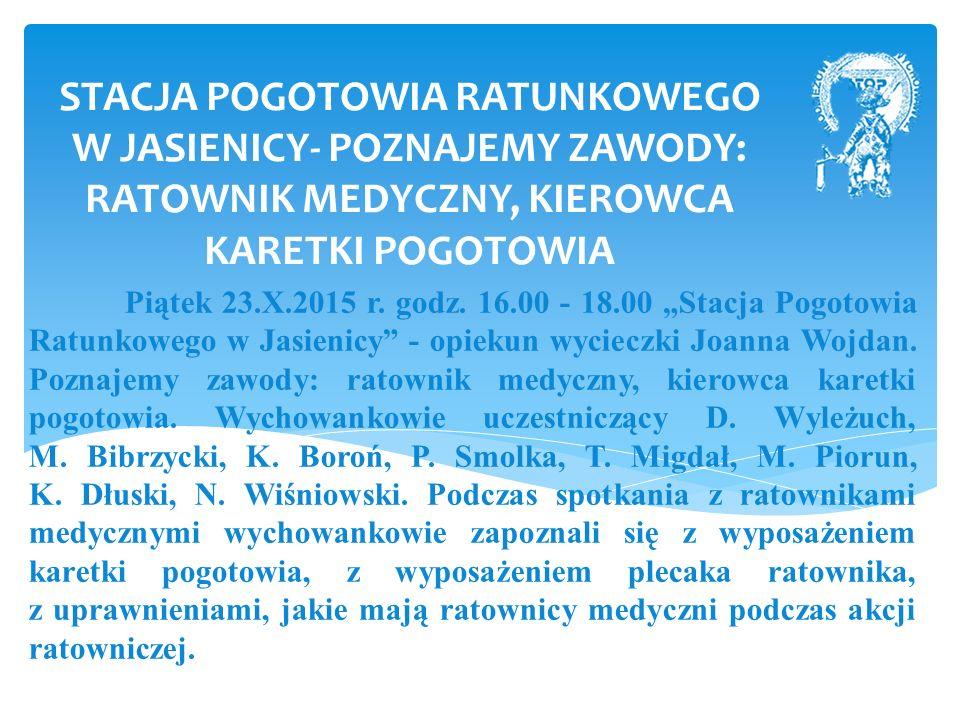 STACJA POGOTOWIA RATUNKOWEGO W JASIENICY- POZNAJEMY ZAWODY: RATOWNIK MEDYCZNY, KIEROWCA KARETKI POGOTOWIA Piątek 23.X.2015 r.
