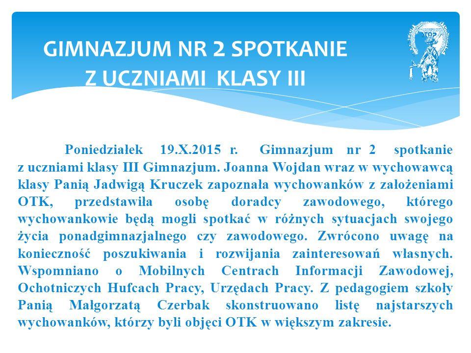 Poniedziałek 19.X.2015 r. Gimnazjum nr 2 spotkanie z uczniami klasy III Gimnazjum.