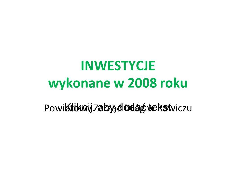 Kliknij, aby dodać tekst INWESTYCJE wykonane w 2008 roku Powiatowy Zarząd Dróg w Rawiczu