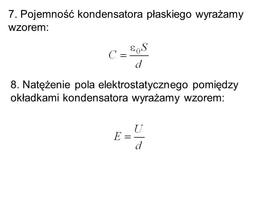 7.Pojemność kondensatora płaskiego wyrażamy wzorem: 8.