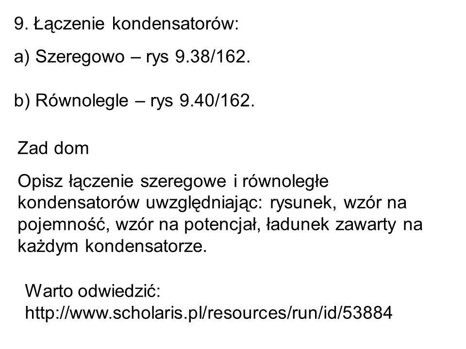 9.Łączenie kondensatorów: a) Szeregowo – rys 9.38/162.