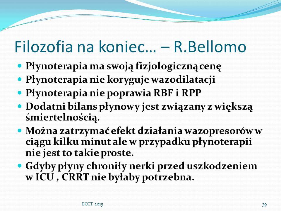 Filozofia na koniec… – R.Bellomo Płynoterapia ma swoją fizjologiczną cenę Płynoterapia nie koryguje wazodilatacji Płynoterapia nie poprawia RBF i RPP