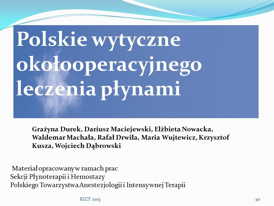 ECCT 201540 Polskie wytyczne okołooperacyjnego leczenia płynami Grażyna Durek, Dariusz Maciejewski, Elżbieta Nowacka, Waldemar Machała, Rafał Drwiła,