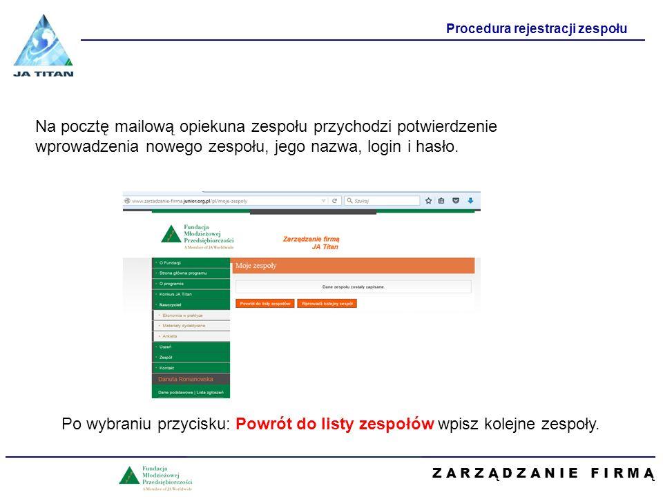 Z A R Z Ą D Z A N I E F I R M Ą Procedura rejestracji zespołu Na pocztę mailową opiekuna zespołu przychodzi potwierdzenie wprowadzenia nowego zespołu, jego nazwa, login i hasło.