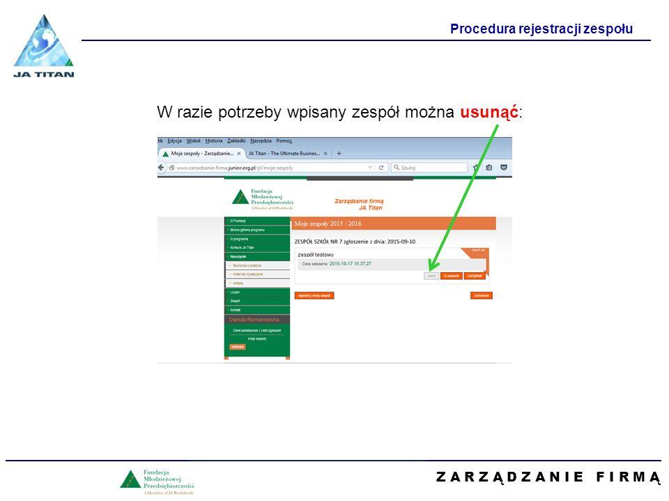 Z A R Z Ą D Z A N I E F I R M Ą Procedura rejestracji zespołu W razie potrzeby wpisany zespół można usunąć: