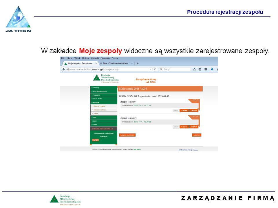 Z A R Z Ą D Z A N I E F I R M Ą Procedura rejestracji zespołu W zakładce Moje zespoły widoczne są wszystkie zarejestrowane zespoły.