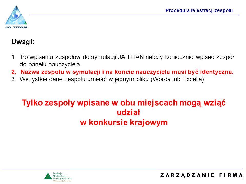 Z A R Z Ą D Z A N I E F I R M Ą Procedura rejestracji zespołu Uwagi: 1.Po wpisaniu zespołów do symulacji JA TITAN należy koniecznie wpisać zespół do panelu nauczyciela.