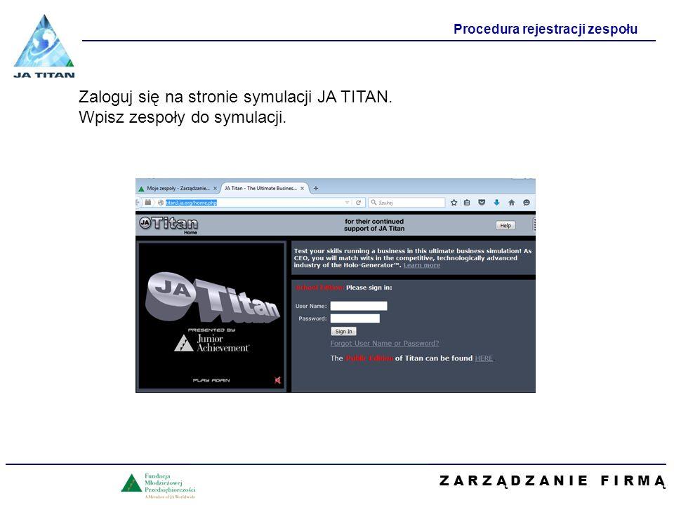 Z A R Z Ą D Z A N I E F I R M Ą Procedura rejestracji zespołu Zaloguj się na stronie symulacji JA TITAN.