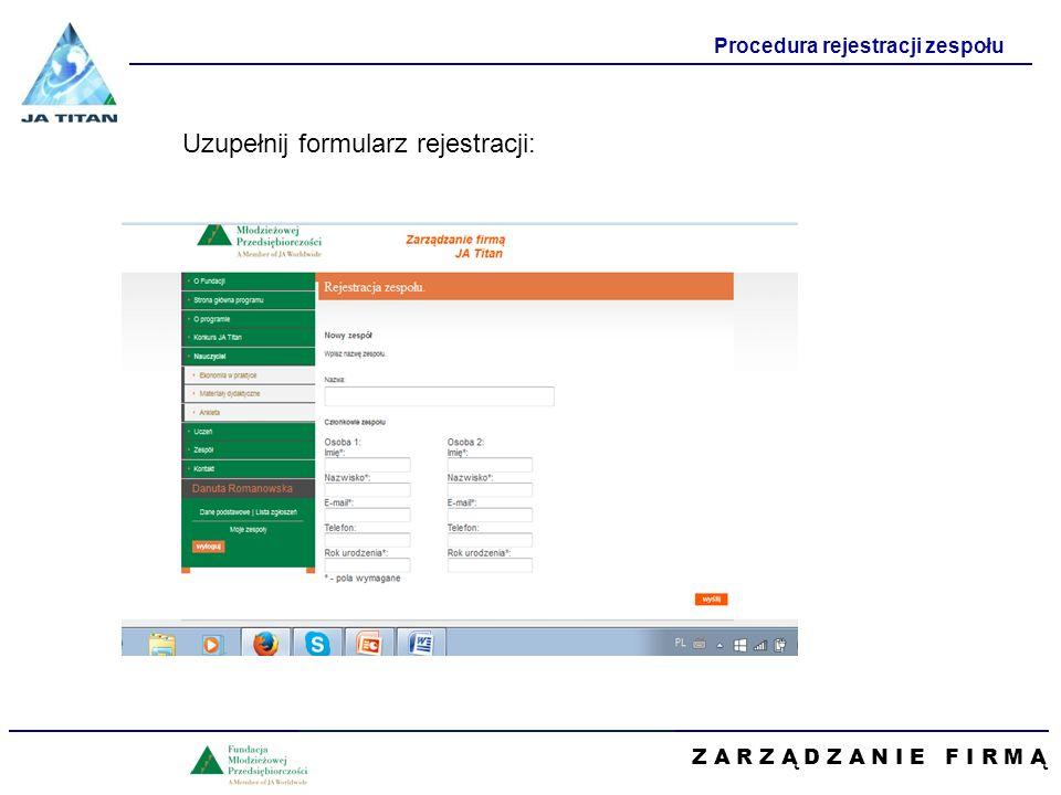 Z A R Z Ą D Z A N I E F I R M Ą Procedura rejestracji zespołu Uzupełnij formularz rejestracji: