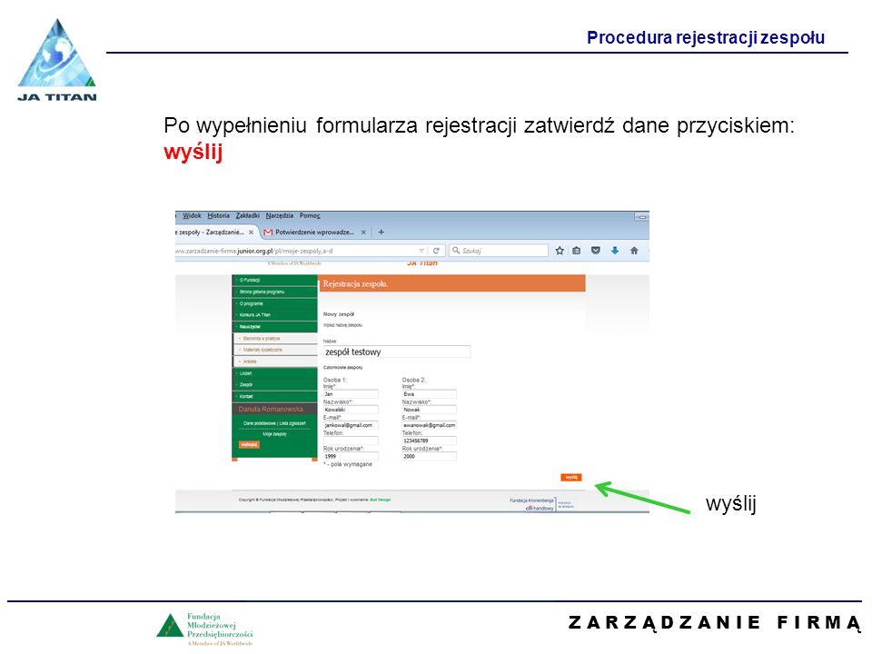Z A R Z Ą D Z A N I E F I R M Ą Procedura rejestracji zespołu Po wypełnieniu formularza rejestracji zatwierdź dane przyciskiem: wyślij