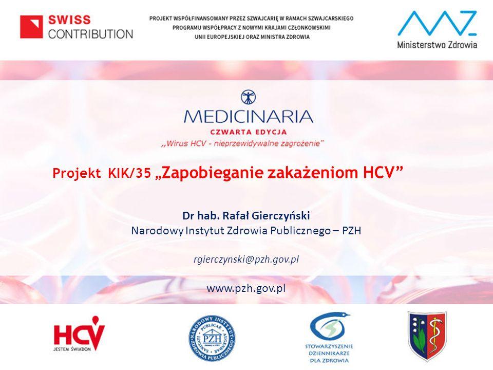 """Projekt """"Zapobieganie zakażeniom HCV PROJEKT WSPÓŁFINANSOWANY PRZEZ SZWAJCARIĘ W RAMACH SZWAJCARSKIEGO PROGRAMU WSPÓŁPRACY Z NOWYMI KRAJAMI CZŁONKOWSKIMI UNII EUROPEJSKIEJ ORAZ MINISTRA ZDROWIA www.hcv.pzh.gov.pl Zasadniczym celem projektu jest stworzenie podstaw do zaplanowania długofalowej strategii przeciwdziałania zakażeniom HCV i zwalczania wzw C w Polsce oraz opracowanie założeń do dokumentu """"Narodowa Strategia Zapobiegania i Zwalczania Zakażeń HCV ."""