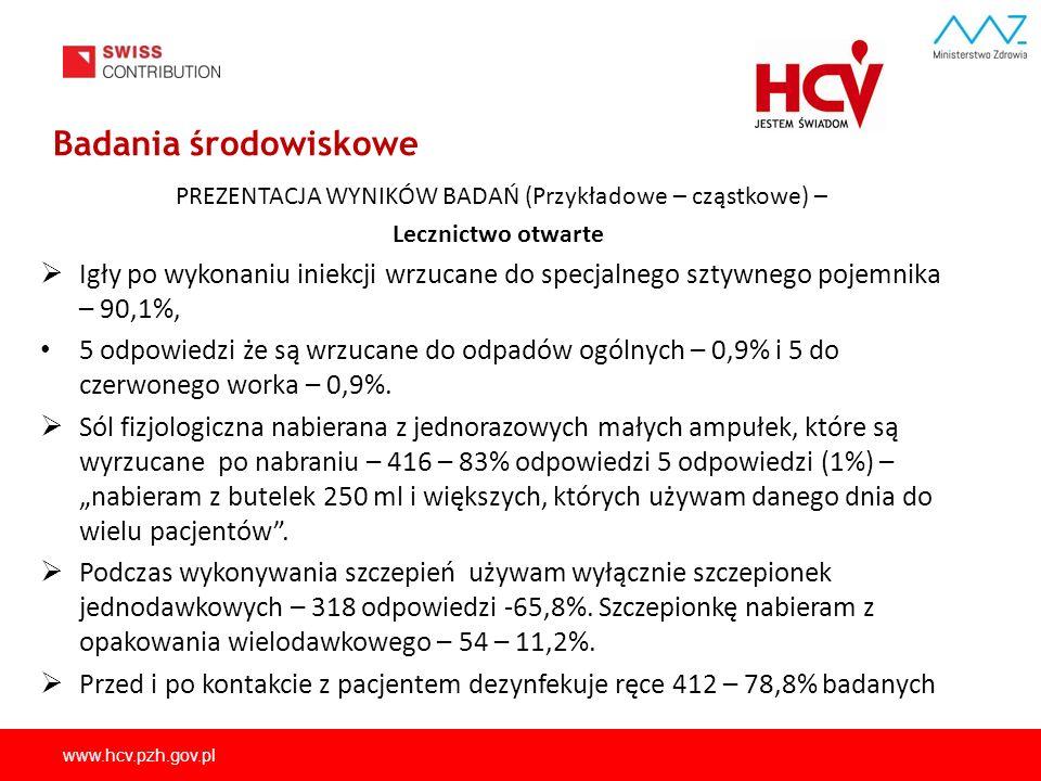 www.hcv.pzh.gov.pl Badania środowiskowe PREZENTACJA WYNIKÓW BADAŃ (Przykładowe – cząstkowe) – Lecznictwo otwarte  Igły po wykonaniu iniekcji wrzucane