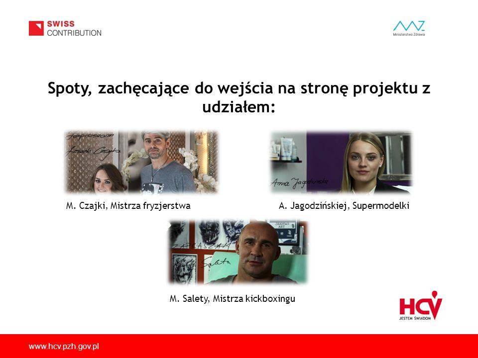www.hcv.pzh.gov.pl Spoty, zachęcające do wejścia na stronę projektu z udziałem: M. Czajki, Mistrza fryzjerstwaA. Jagodzińskiej, Supermodelki M. Salety